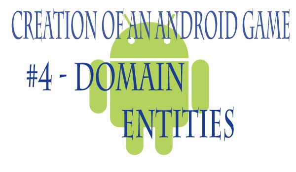 Make Android Game 4 - Domain Entities
